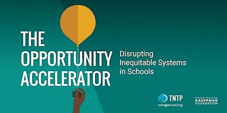 Accelerating Opportunity in Schools: Disrupting Inequitable Systems tickets
