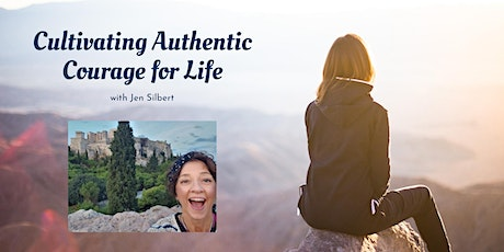 Cultivating Authentic Courage for Life with Jen Silbert tickets