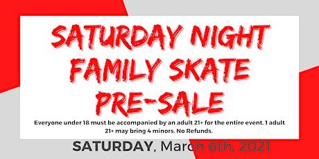 Saturday Night Family Skate Pre-Sale ONLY - 7pm-10pm 3/6/2021 tickets