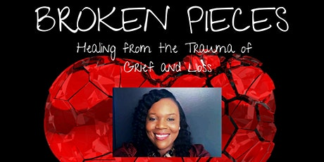 BROKEN PIECES: Healing from the Trauma of Grief and Loss tickets