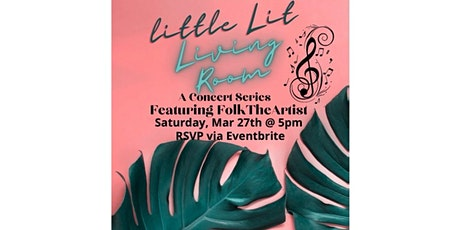 Little Lit Living Room: A Concert Series (Feat. FolkTheArtist) tickets