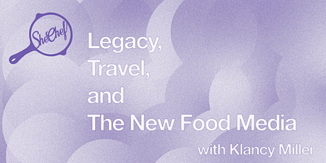 Legacy, Travel, and The New Food Media with Klancy Miller tickets