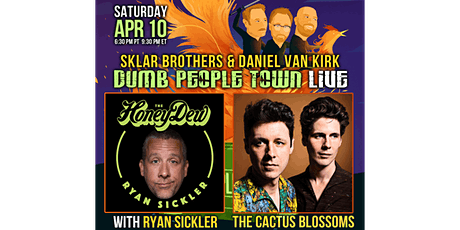 Dumb People Town Live with Ryan Sickler & The Cactus Blossoms tickets