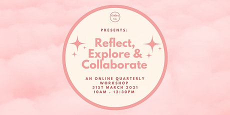 Reflect, Explore & Collaborate Online Workshop hosted by Chelsea Cox tickets