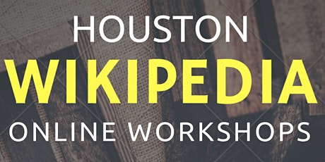 Houston Online Wikipedia Edit-a-thon Workshops tickets