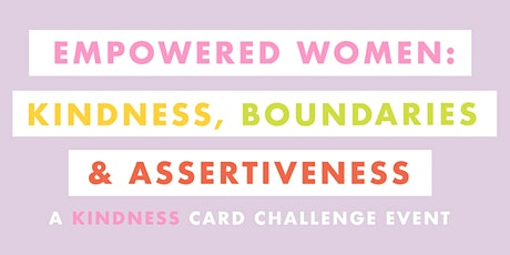 Empowered Women: Kindness, Boundaries & Assertiveness tickets