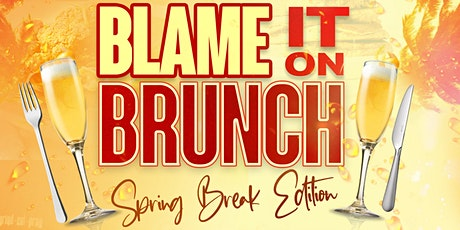 BLAME IT ON BRUNCH & DAY PARTY • SPRING BREAK EDITION tickets