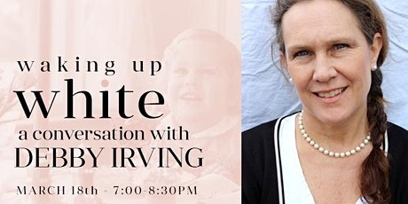 Waking Up White A Conversation with Author Debby Irving tickets