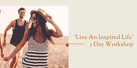 The 5 Day FREE 'Living An Inspired Life' Workshop tickets