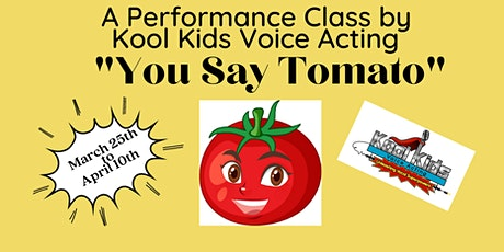 """""""You Say Tomato"""" - A Performance Class with Kool Kids Voice Acting tickets"""