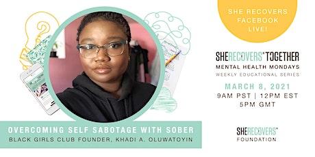 Overcoming Self Sabotage with Khadi A. Oluwatoyin | SHE RECOVERS® tickets