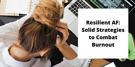 Resilient AF: Solid Strategies to Bounce Back From Burnout tickets