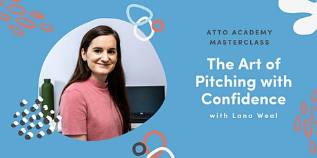 Atto Masterclass May: The Art of Pitching with Confidence with Lana Weal tickets