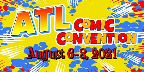 ATL Comic Convention - August 6-8, 2021 tickets