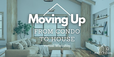 Moving Up... From Condo to House - Virtual Workshop tickets