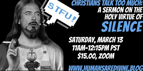 Christians Talk Too Much: A Sermon on the Holy Virtue of Silence (Zoom) tickets