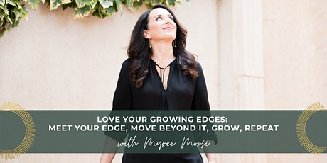 Love Your Growing Edges: Meet Your Edge, Move Beyond It, Grow, Repeat tickets