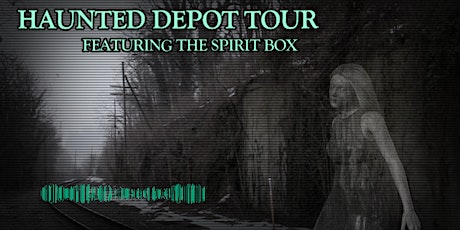 HAUNTED DEPOT TOUR FEATURING THE SPIRIT BOX  (MAY 15, 22, 29) --  2021 tickets
