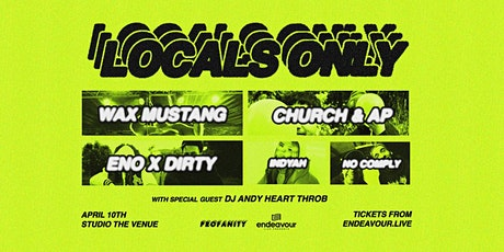 Locals Only feat Wax Mustang, Church & AP, Eno x Dirty & More tickets