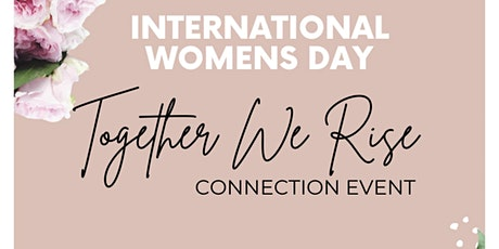 International Women's day ' Together We Rise' Connection Event tickets