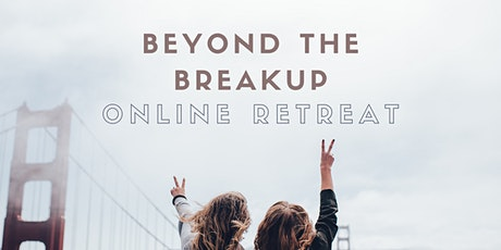 BEYOND THE BREAKUP ONLINE HEALING RETREAT tickets
