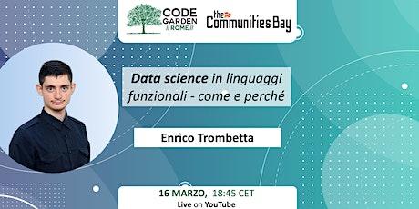 Data science in linguaggi funzionali, come perché,CodeGardenRoma #TheCmmBay biglietti