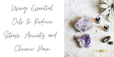 Using Essential Oils to Reduce Stress, Anxiety & Chronic Pain tickets