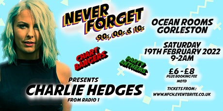 Never Forget - 90s, 00s  & 10s Feat Charlie Hedges **NEW DATE** tickets