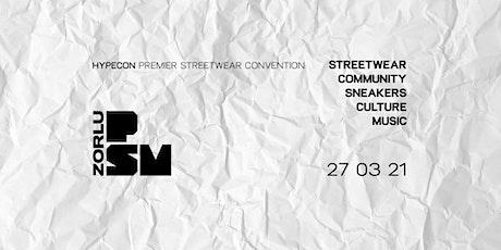 HYPECON PREMIER STREETWEAR CONVENTION ZORLU PSM 2021 tickets