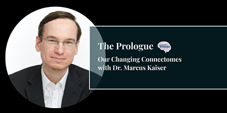 Our Changing Connectomes with Dr. Marcus Kaiser tickets