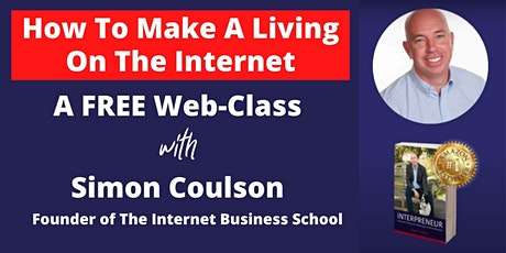HOW TO MAKE A LIVING ON THE INTERNET  - Free Business School Web-Class tickets