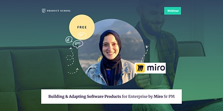 Webinar: Building & Adapting Software Products for Enterprise by Miro Sr PM tickets