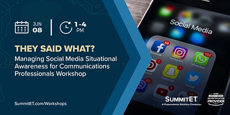 They Said What? Managing Social Media Situational Awareness Workshop tickets