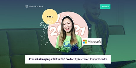 Webinar: Product Managing a B2B vs B2C Product by Microsoft Product Leader tickets