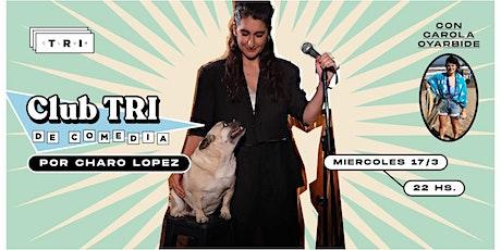 [PRESENCIAL] Club TRI de Comedia por Charo López. Con Carola Oyarbide entradas