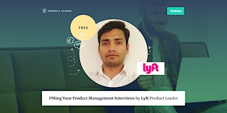 Webinar: PMing Your Product Management Interviews by Lyft Product Leader tickets