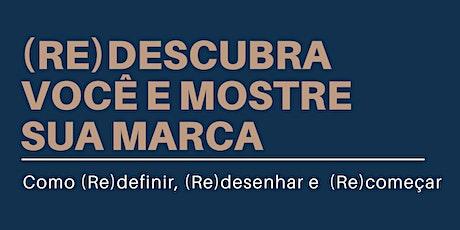 (RE) DESCUBRA VOCÊ E MOSTRE SUA MARCA! entradas
