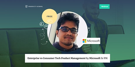 Webinar: Enterprise vs Consumer Tech Product Management by Microsoft Sr PM tickets