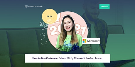 Webinar: How to Be a Customer-Driven PM by Microsoft Product Leader tickets