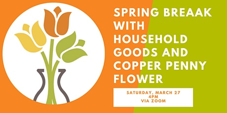 Spring Break with Household Goods and Copper Penny Flowers tickets