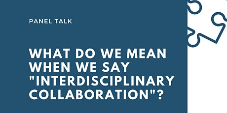 """Panel Talk: What do we mean when we say """"Interdisciplinary Collaboration""""? tickets"""