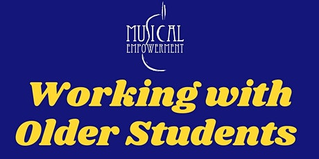 Musical Empowerment Working with Older Students Panel tickets
