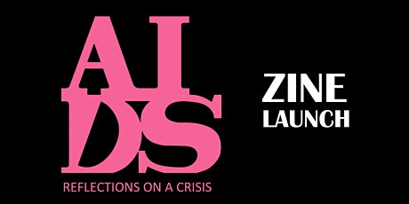 AIDS: Reflections on a Crisis ZINE LAUNCH tickets