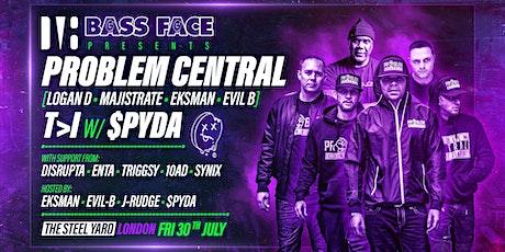Bass Face // LDN //ProblemCentral-LoganD.Majistrate.EKSMAN.EvilB,T>Iw.Spyda tickets