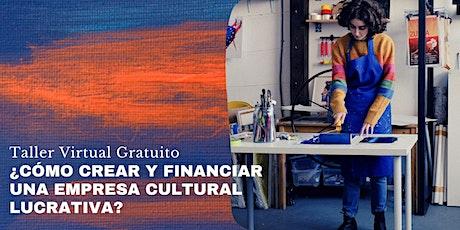 Taller Gratuito ¿Cómo crear y financiar una empresa Cultural lucrativa? entradas