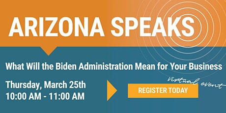 Arizona Speaks: What Will the Biden Administration  Mean for Your Business tickets
