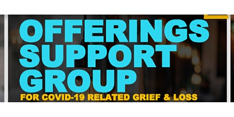 Offerings Support Group: For COVID 19 Related Grief and Loss tickets
