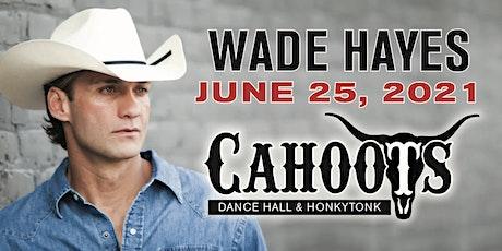 "Wade Hayes ""Live"" at Cahoots June 25, 2021 tickets"