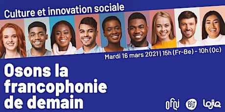 Osons la francophonie de demain : culture & innovation sociale billets