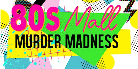 80s Mall Murder Madness - An interactive digital experience tickets